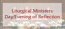 Liturgical Ministers Day/Evening of Reflection