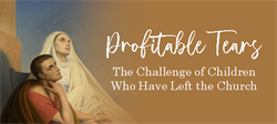 Profitable Tears: The Challenge of Children Who Have Left the Church